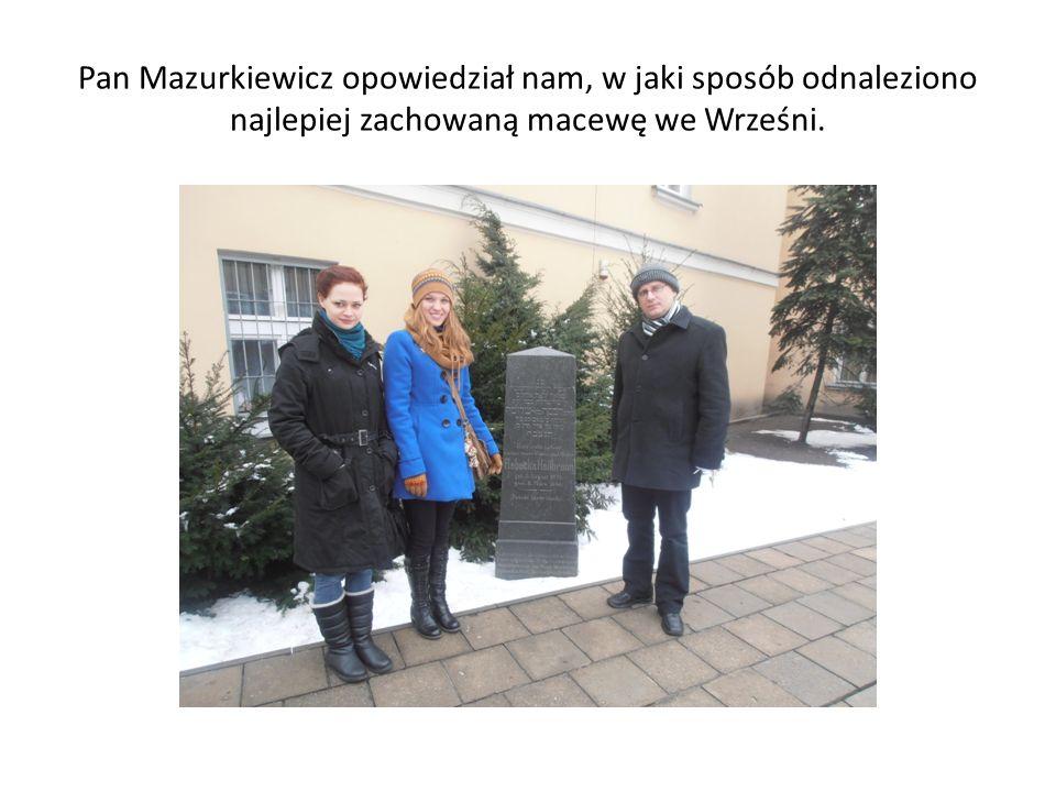 Pan Mazurkiewicz opowiedział nam, w jaki sposób odnaleziono najlepiej zachowaną macewę we Wrześni.