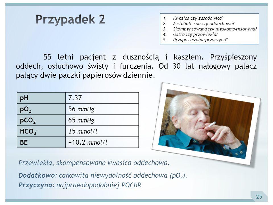 Przypadek 2 Kwasica czy zasadowica Metaboliczna czy oddechowa Skompensowana czy nieskompensowana