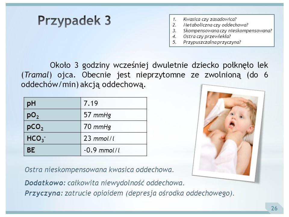 Przypadek 3 Kwasica czy zasadowica Metaboliczna czy oddechowa Skompensowana czy nieskompensowana