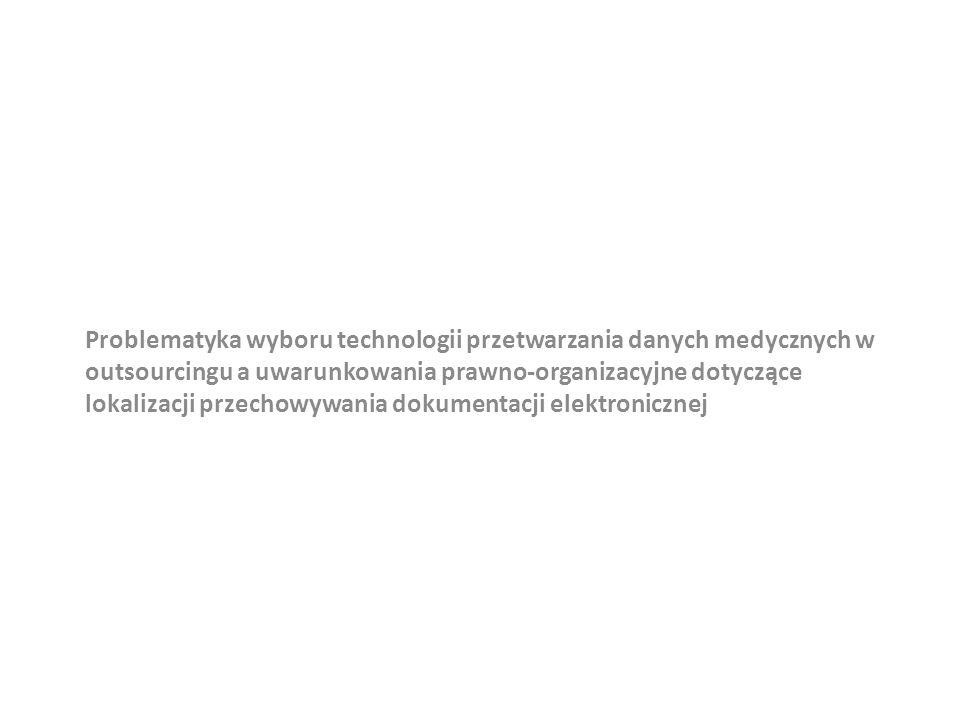 Problematyka wyboru technologii przetwarzania danych medycznych w outsourcingu a uwarunkowania prawno-organizacyjne dotyczące lokalizacji przechowywania dokumentacji elektronicznej
