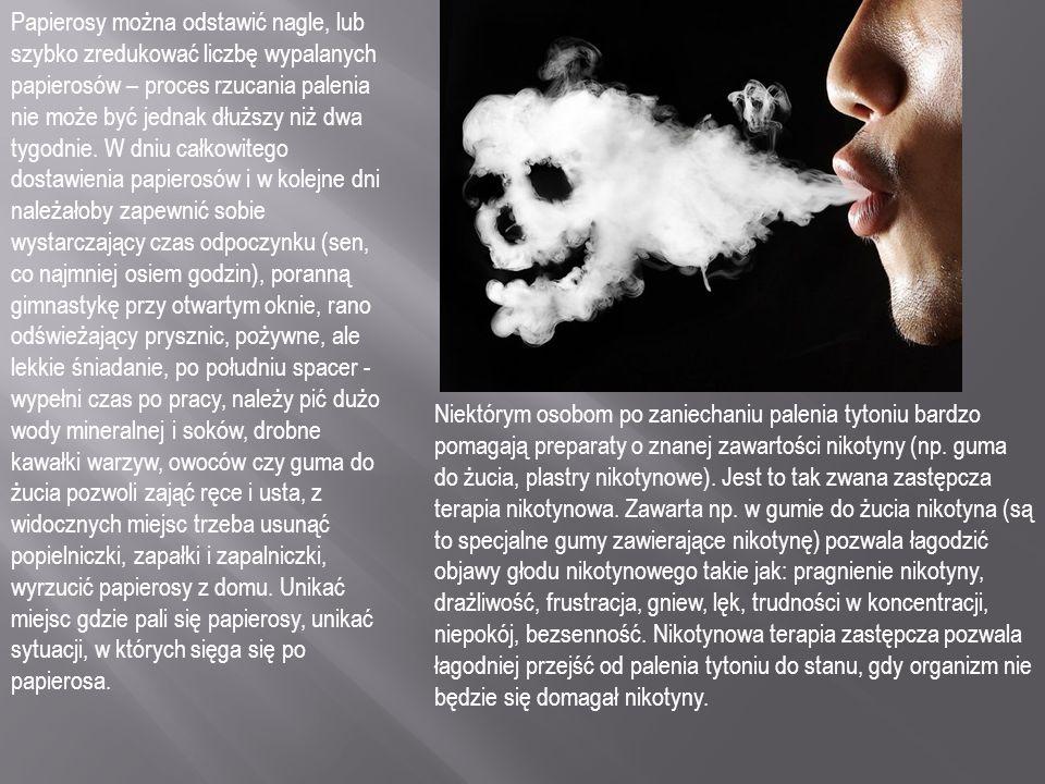Papierosy można odstawić nagle, lub szybko zredukować liczbę wypalanych papierosów – proces rzucania palenia nie może być jednak dłuższy niż dwa tygodnie. W dniu całkowitego dostawienia papierosów i w kolejne dni należałoby zapewnić sobie wystarczający czas odpoczynku (sen, co najmniej osiem godzin), poranną gimnastykę przy otwartym oknie, rano odświeżający prysznic, pożywne, ale lekkie śniadanie, po południu spacer - wypełni czas po pracy, należy pić dużo wody mineralnej i soków, drobne kawałki warzyw, owoców czy guma do żucia pozwoli zająć ręce i usta, z widocznych miejsc trzeba usunąć popielniczki, zapałki i zapalniczki, wyrzucić papierosy z domu. Unikać miejsc gdzie pali się papierosy, unikać sytuacji, w których sięga się po papierosa.