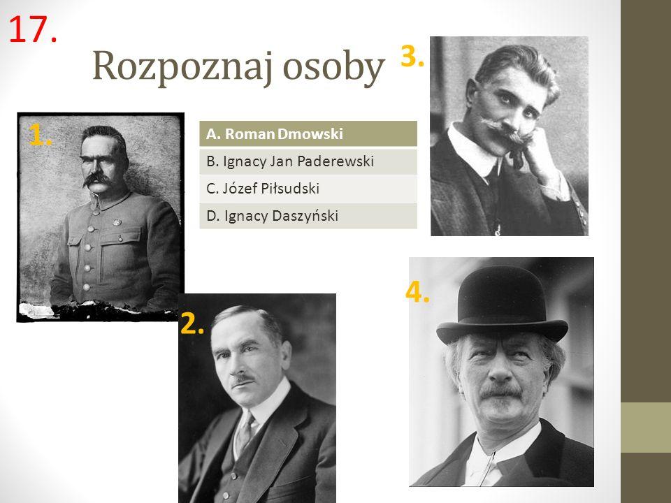 Rozpoznaj osoby 17. 3. 1. 4. 2. A. Roman Dmowski