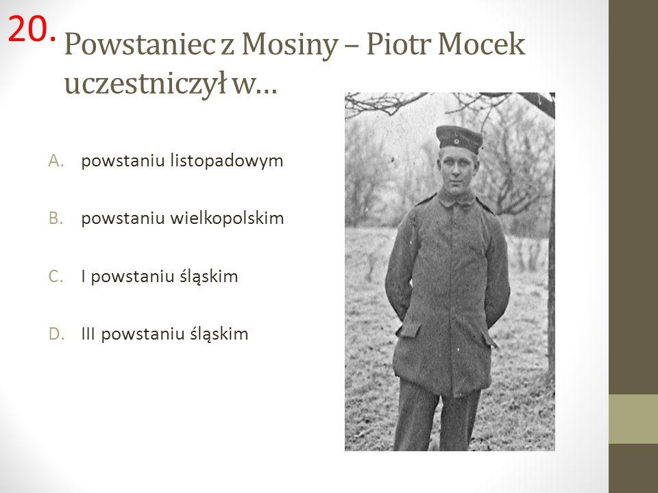 Powstaniec z Mosiny – Piotr Mocek uczestniczył w…