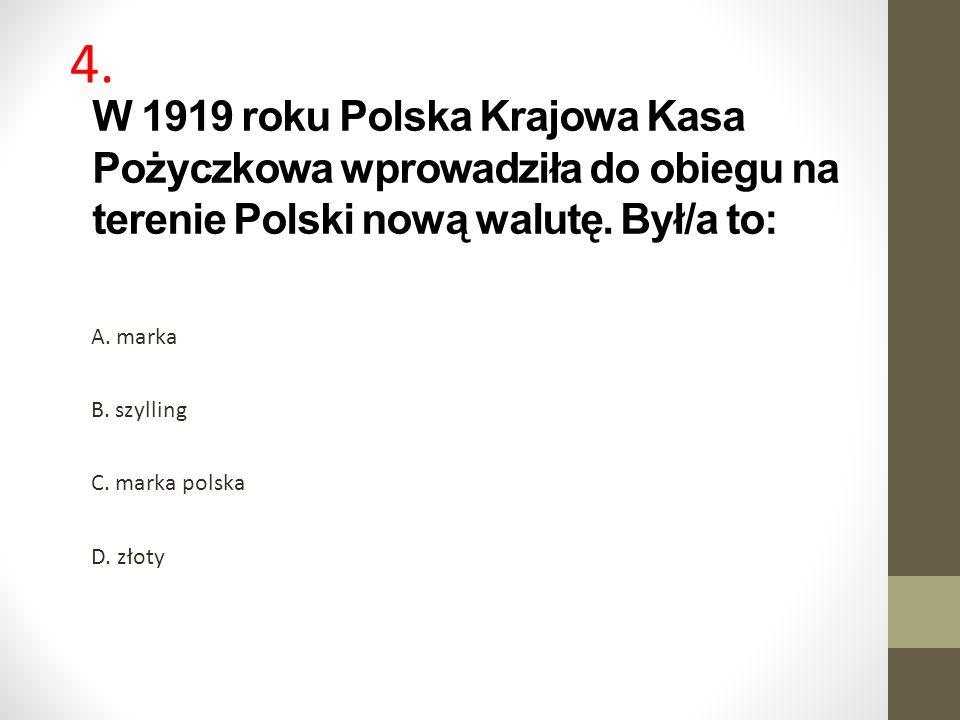 4. W 1919 roku Polska Krajowa Kasa Pożyczkowa wprowadziła do obiegu na terenie Polski nową walutę. Był/a to: