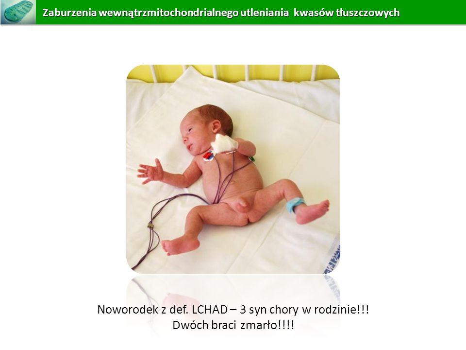 Noworodek z def. LCHAD – 3 syn chory w rodzinie!!!