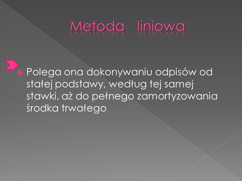 Metoda liniowa Polega ona dokonywaniu odpisów od stałej podstawy, według tej samej stawki, aż do pełnego zamortyzowania środka trwałego.