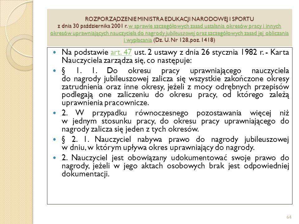 ROZPORZĄDZENIE MINISTRA EDUKACJI NARODOWEJ I SPORTU z dnia 30 października 2001 r. w sprawie szczegółowych zasad ustalania okresów pracy i innych okresów uprawniających nauczyciela do nagrody jubileuszowej oraz szczegółowych zasad jej obliczania i wypłacania (Dz. U. Nr 128, poz. 1418)