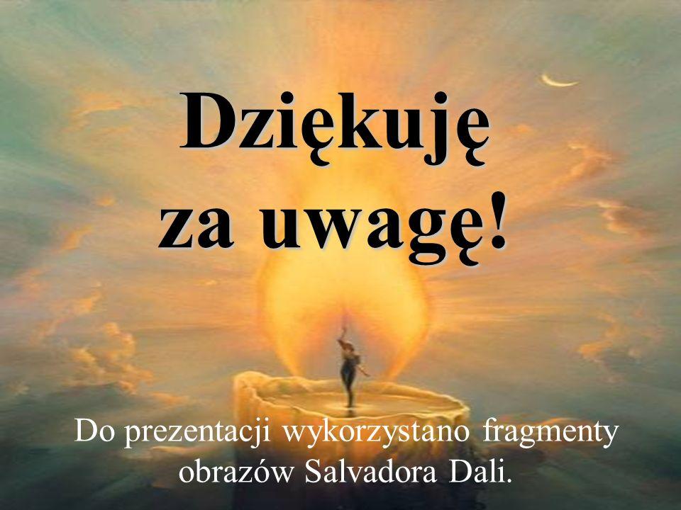 Do prezentacji wykorzystano fragmenty obrazów Salvadora Dali.