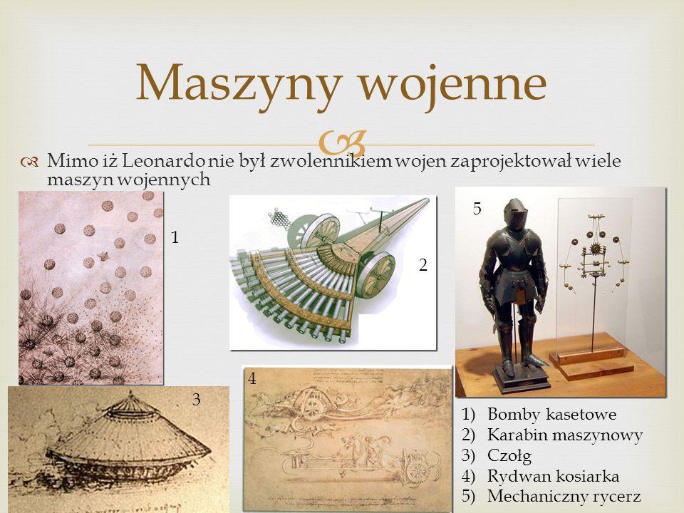 Maszyny wojenne Mimo iż Leonardo nie był zwolennikiem wojen zaprojektował wiele maszyn wojennych. 5.