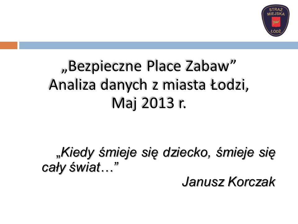 """""""Bezpieczne Place Zabaw Analiza danych z miasta Łodzi, Maj 2013 r."""