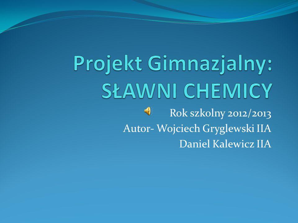 Projekt Gimnazjalny: SŁAWNI CHEMICY