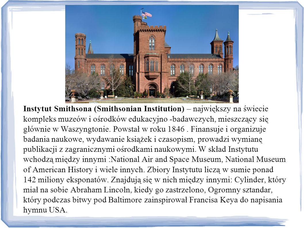 Instytut Smithsona (Smithsonian Institution) – największy na świecie kompleks muzeów i ośrodków edukacyjno -badawczych, mieszczący się głównie w Waszyngtonie.
