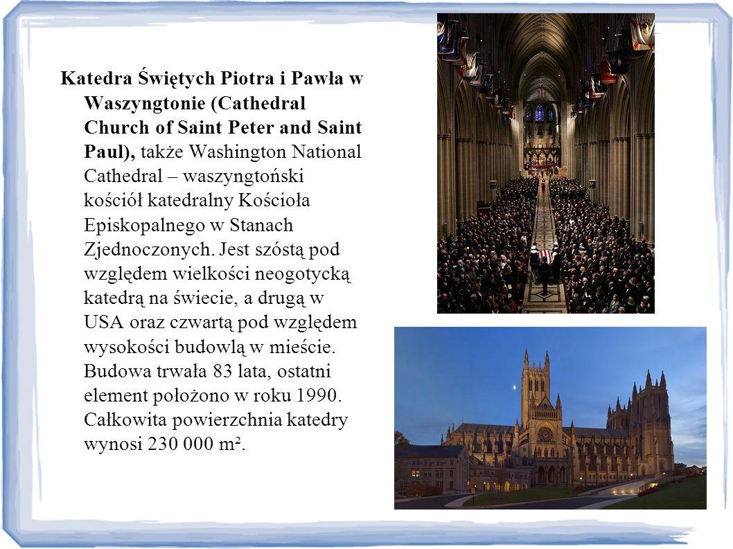 Katedra Świętych Piotra i Pawła w Waszyngtonie (Cathedral Church of Saint Peter and Saint Paul), także Washington National Cathedral – waszyngtoński kościół katedralny Kościoła Episkopalnego w Stanach Zjednoczonych.