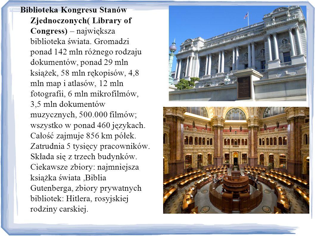 Biblioteka Kongresu Stanów Zjednoczonych( Library of Congress) – największa biblioteka świata.
