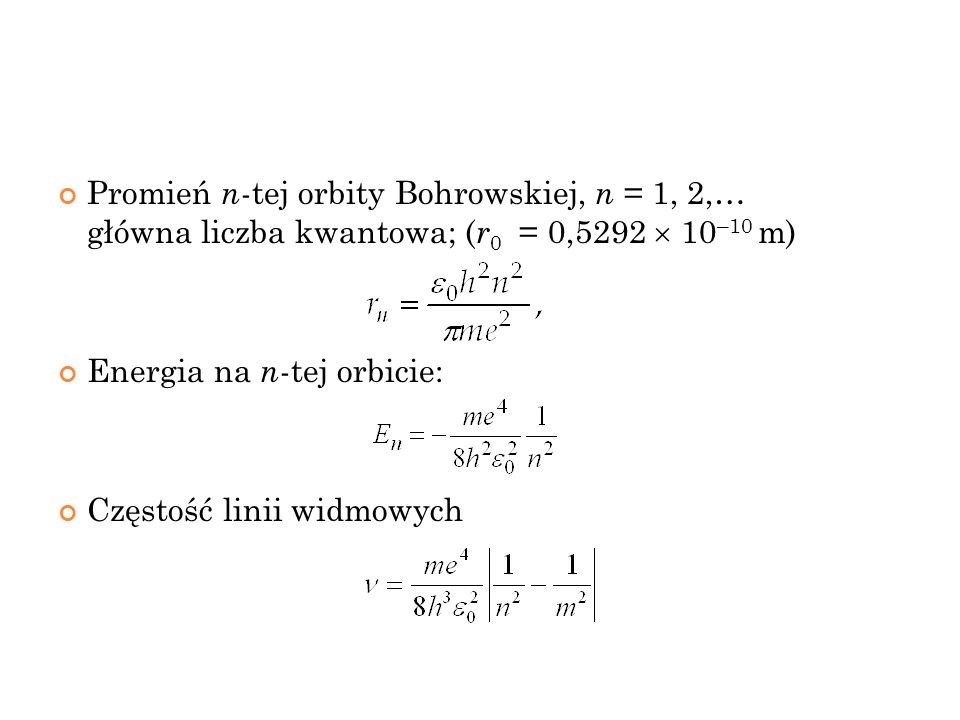 Promień n-tej orbity Bohrowskiej, n = 1, 2,… główna liczba kwantowa; (r0 = 0,5292  10–10 m)
