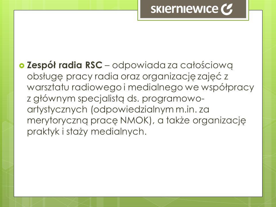 Zespół radia RSC – odpowiada za całościową obsługę pracy radia oraz organizację zajęć z warsztatu radiowego i medialnego we współpracy z głównym specjalistą ds.