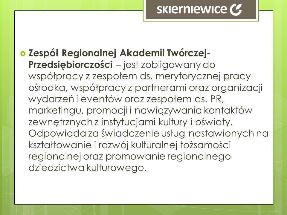 Zespół Regionalnej Akademii Twórczej-Przedsiębiorczości – jest zobligowany do współpracy z zespołem ds.