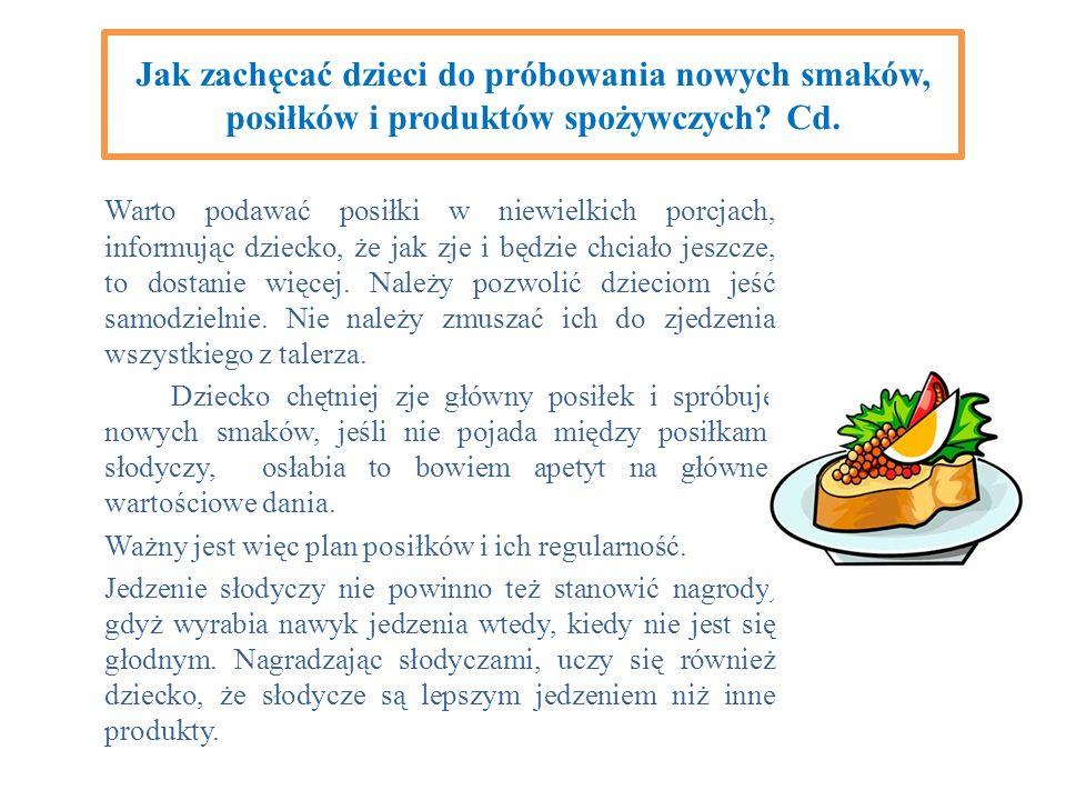 Jak zachęcać dzieci do próbowania nowych smaków, posiłków i produktów spożywczych Cd.