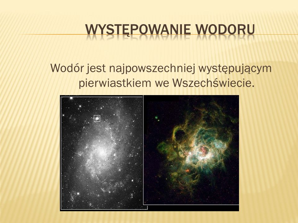 Występowanie wodoru Wodór jest najpowszechniej występującym pierwiastkiem we Wszechświecie.