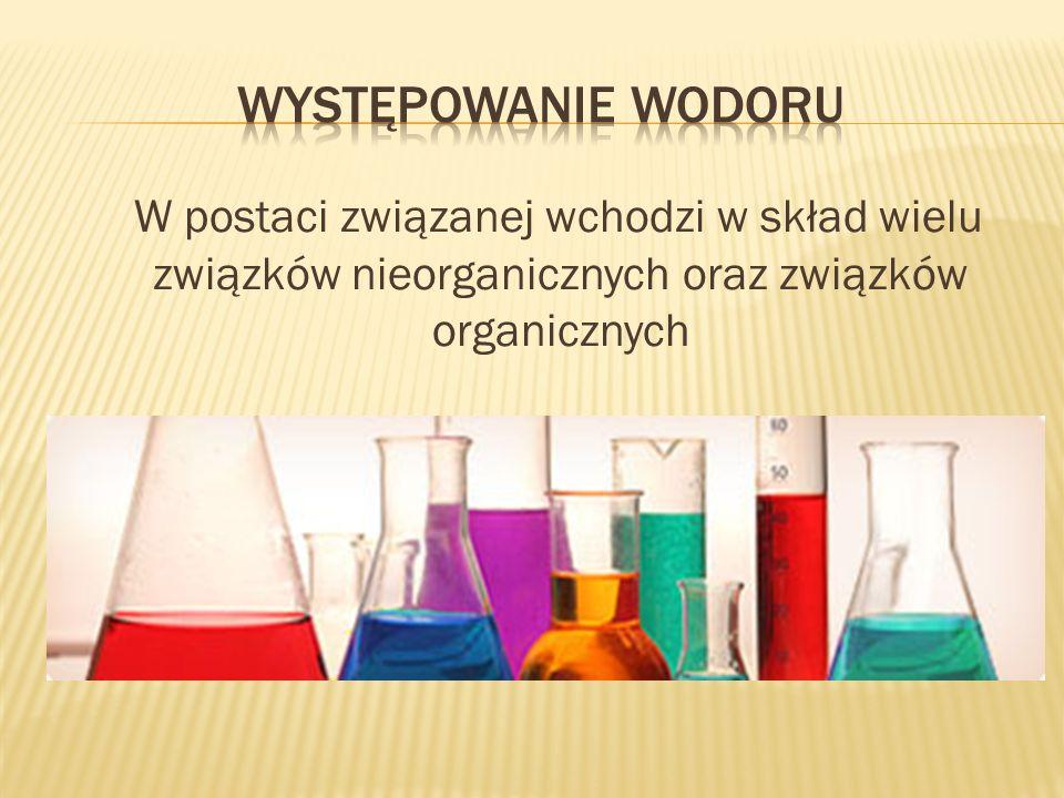 Występowanie wodoru W postaci związanej wchodzi w skład wielu związków nieorganicznych oraz związków organicznych.