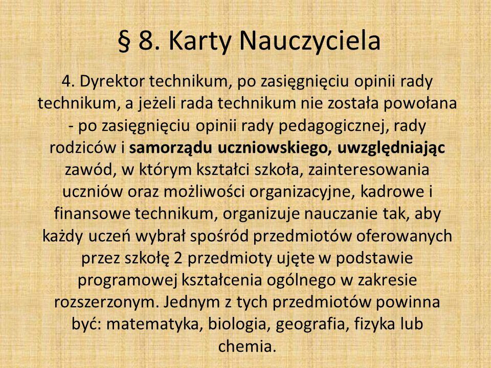 § 8. Karty Nauczyciela4. Dyrektor technikum, po zasięgnięciu opinii rady. technikum, a jeżeli rada technikum nie została powołana.