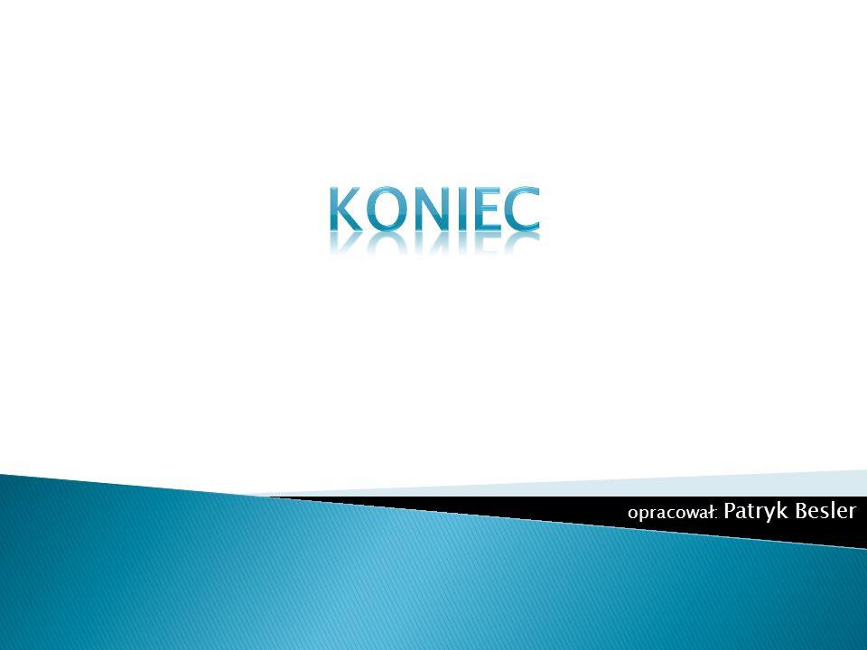 KONIEC opracował: Patryk Besler