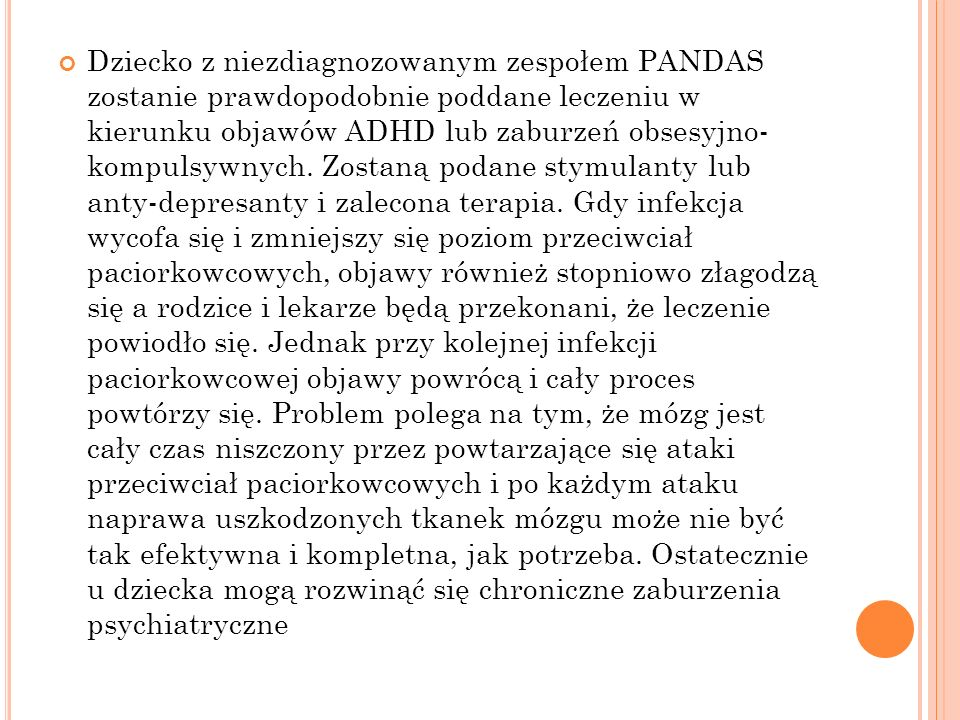 Dziecko z niezdiagnozowanym zespołem PANDAS zostanie prawdopodobnie poddane leczeniu w kierunku objawów ADHD lub zaburzeń obsesyjno- kompulsywnych.