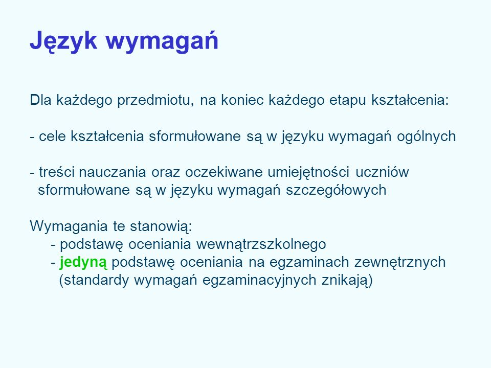 Język wymagań Dla każdego przedmiotu, na koniec każdego etapu kształcenia: - cele kształcenia sformułowane są w języku wymagań ogólnych.