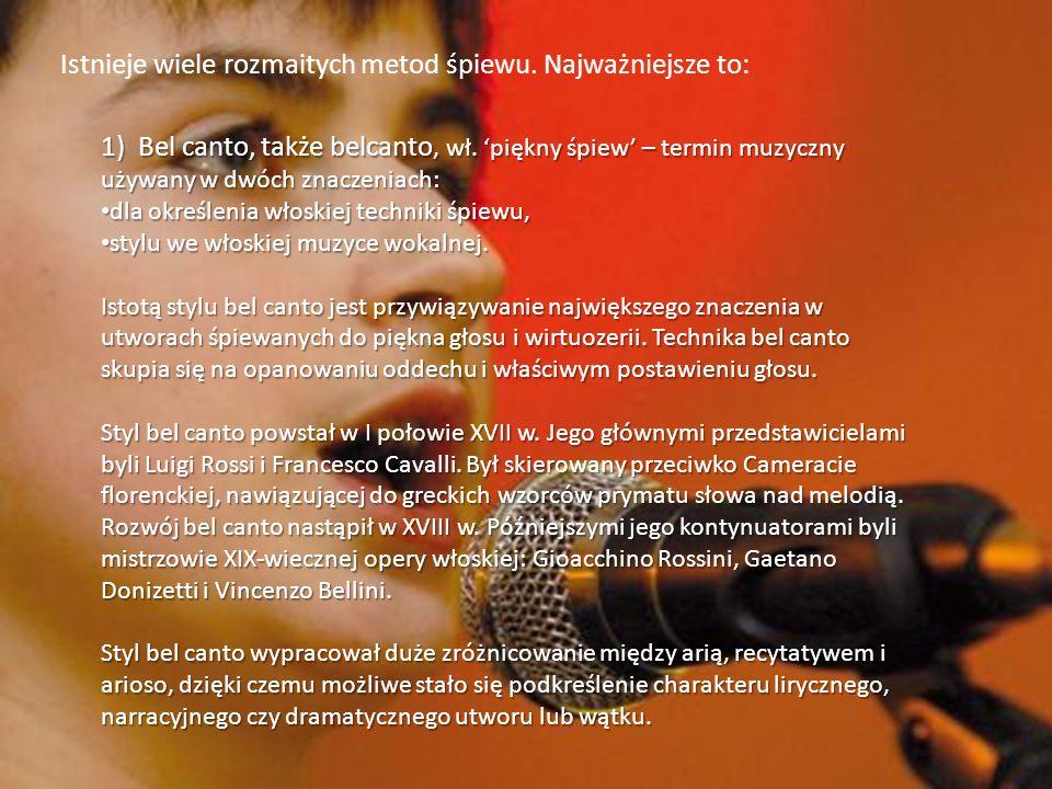 Istnieje wiele rozmaitych metod śpiewu. Najważniejsze to: