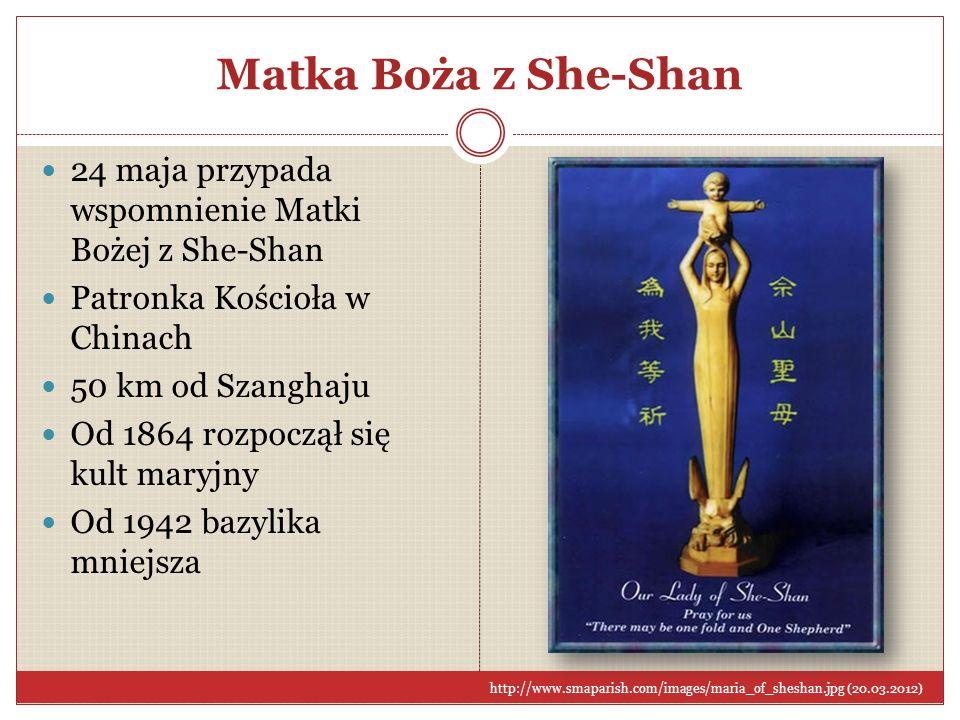 Matka Boża z She-Shan24 maja przypada wspomnienie Matki Bożej z She-Shan. Patronka Kościoła w Chinach.