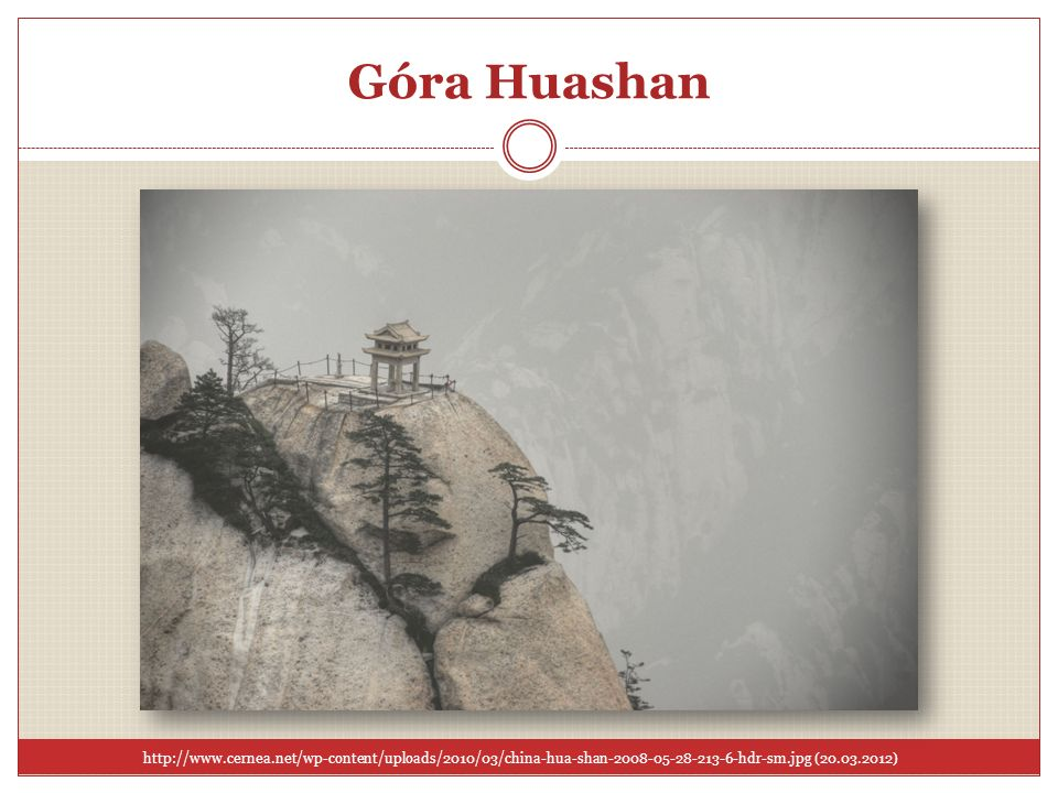 Góra Huashanhttp://www.cernea.net/wp-content/uploads/2010/03/china-hua-shan-2008-05-28-213-6-hdr-sm.jpg (20.03.2012)