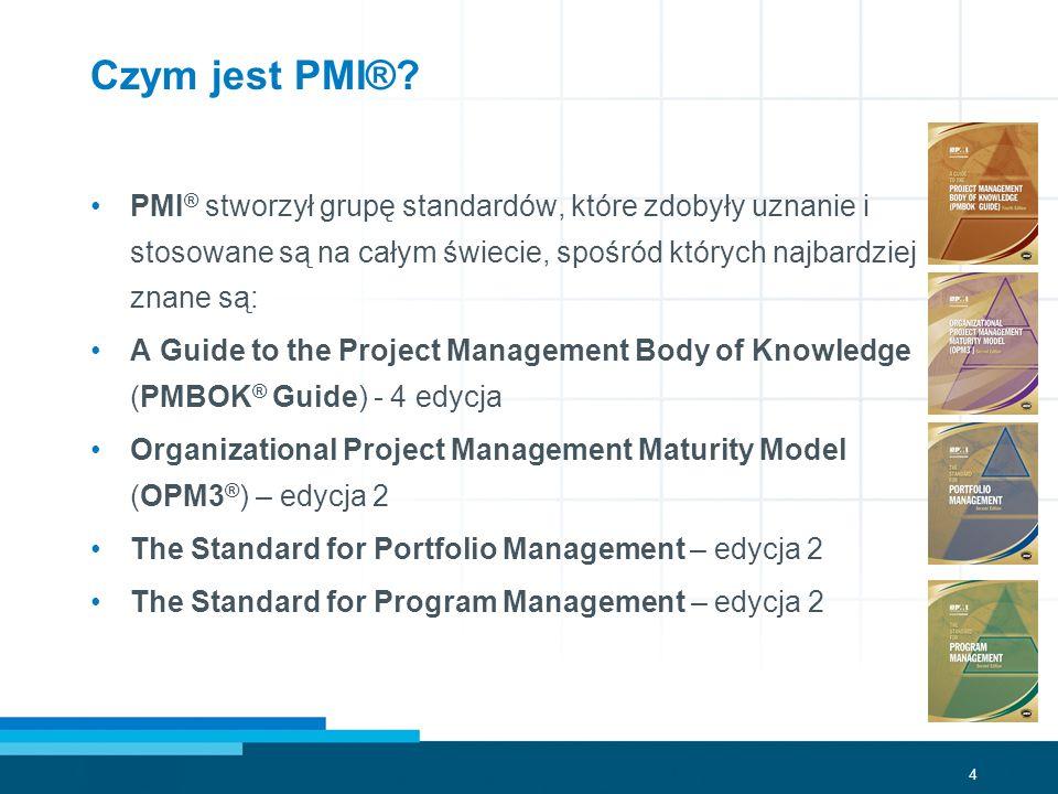 Czym jest PMI® PMI® stworzył grupę standardów, które zdobyły uznanie i stosowane są na całym świecie, spośród których najbardziej znane są:
