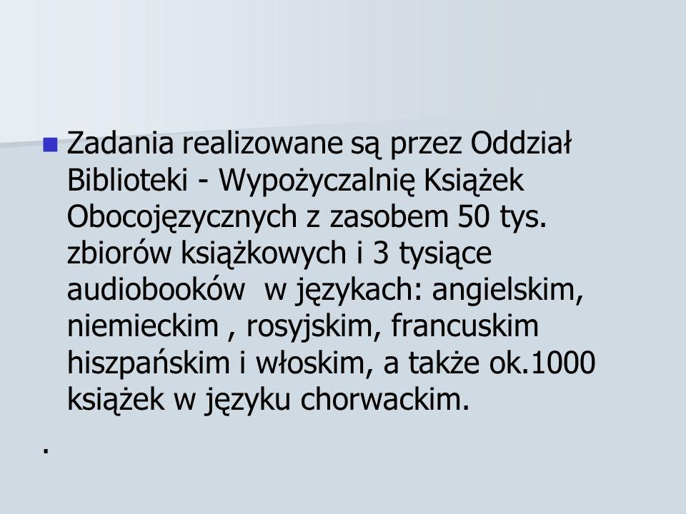 Zadania realizowane są przez Oddział Biblioteki - Wypożyczalnię Książek Obocojęzycznych z zasobem 50 tys. zbiorów książkowych i 3 tysiące audiobooków w językach: angielskim, niemieckim , rosyjskim, francuskim hiszpańskim i włoskim, a także ok.1000 książek w języku chorwackim.