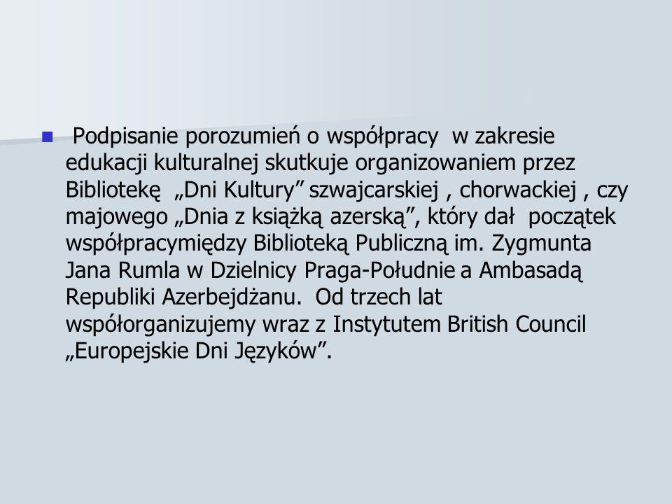 """Podpisanie porozumień o współpracy w zakresie edukacji kulturalnej skutkuje organizowaniem przez Bibliotekę """"Dni Kultury szwajcarskiej , chorwackiej , czy majowego """"Dnia z książką azerską , który dał początek współpracymiędzy Biblioteką Publiczną im."""