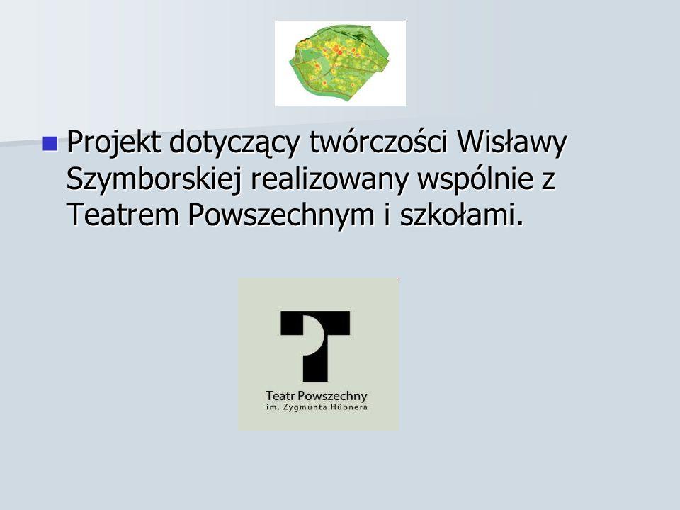 Projekt dotyczący twórczości Wisławy Szymborskiej realizowany wspólnie z Teatrem Powszechnym i szkołami.