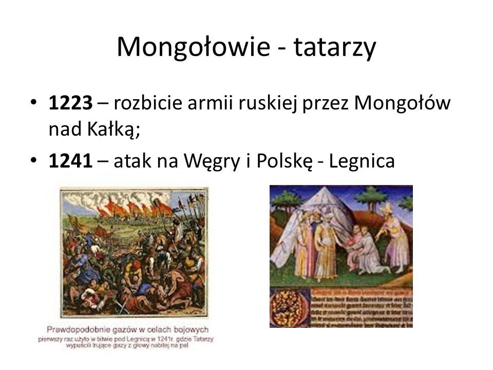 Mongołowie - tatarzy 1223 – rozbicie armii ruskiej przez Mongołów nad Kałką; 1241 – atak na Węgry i Polskę - Legnica.