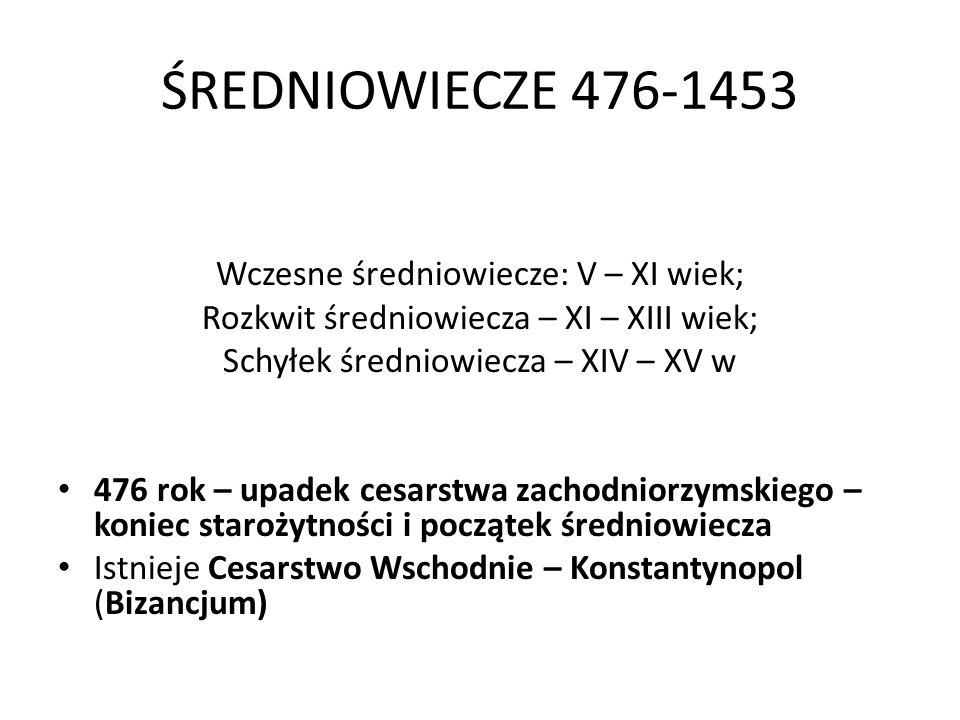 ŚREDNIOWIECZE 476-1453 Wczesne średniowiecze: V – XI wiek;