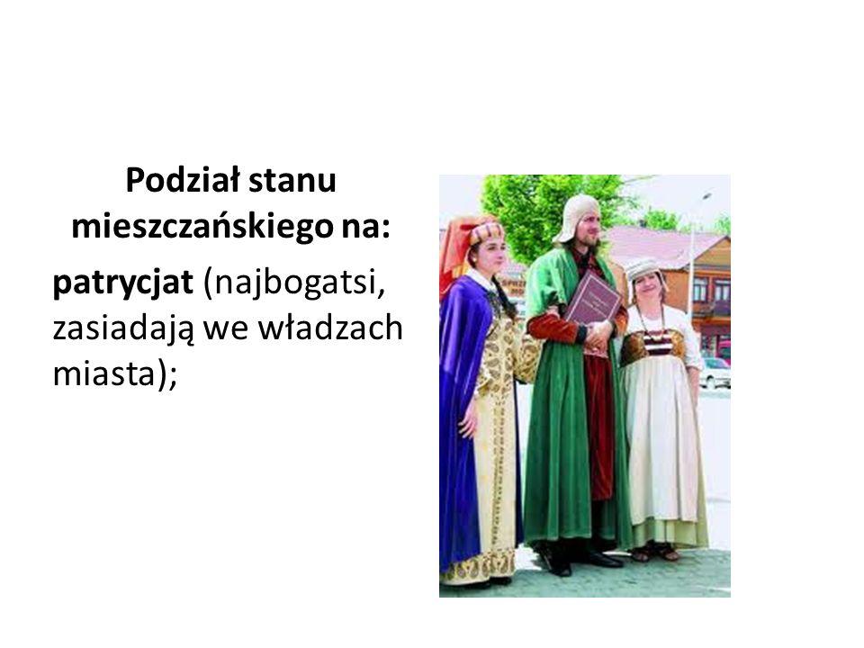 Podział stanu mieszczańskiego na: patrycjat (najbogatsi, zasiadają we władzach miasta);