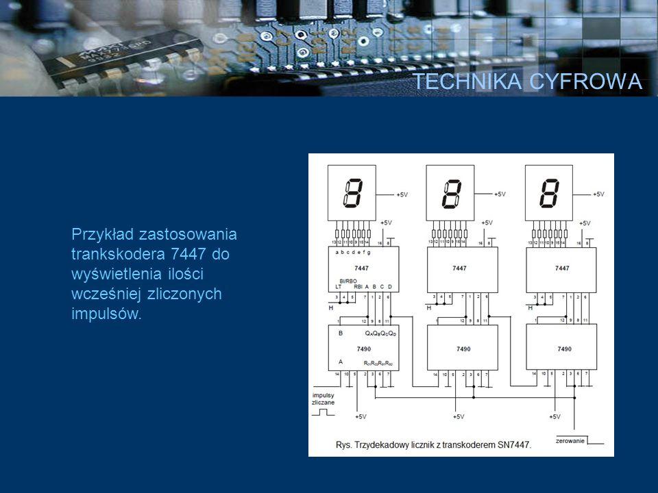TECHNIKA CYFROWA Przykład zastosowania trankskodera 7447 do wyświetlenia ilości wcześniej zliczonych impulsów.