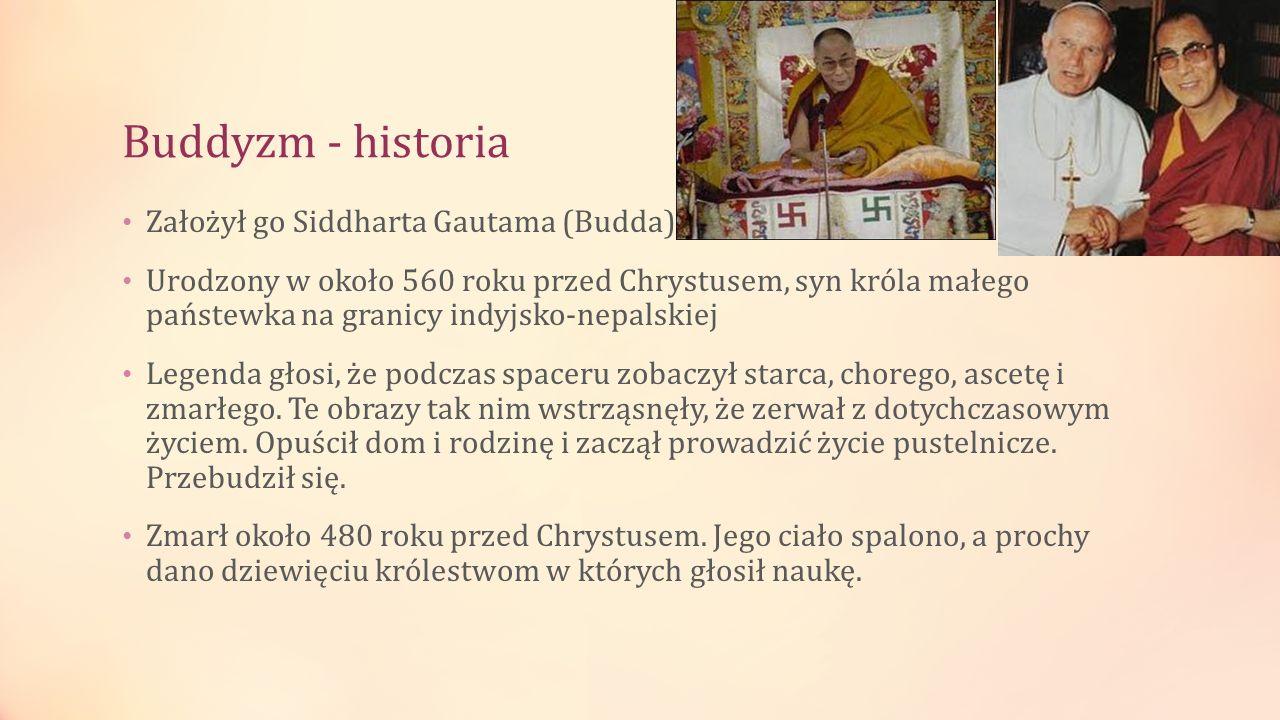 Buddyzm - historia Założył go Siddharta Gautama (Budda)