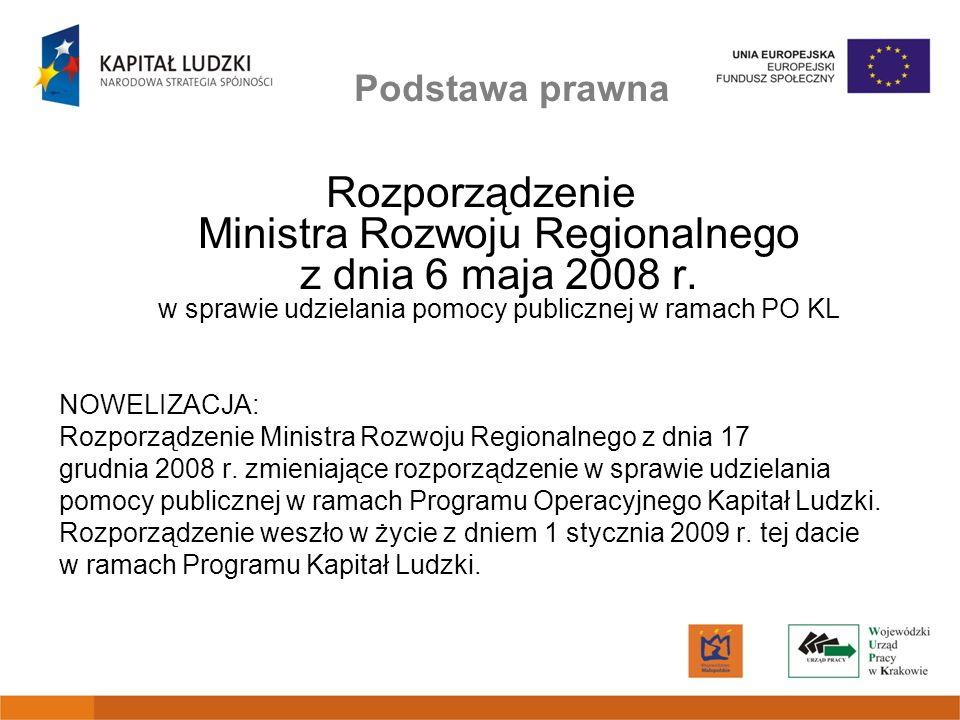 Podstawa prawna Rozporządzenie Ministra Rozwoju Regionalnego z dnia 6 maja 2008 r. w sprawie udzielania pomocy publicznej w ramach PO KL.
