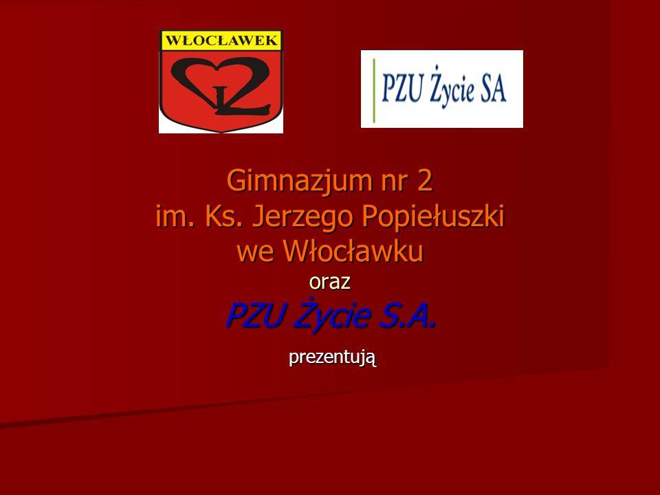 Gimnazjum nr 2 im. Ks. Jerzego Popiełuszki we Włocławku oraz PZU Życie S.A.