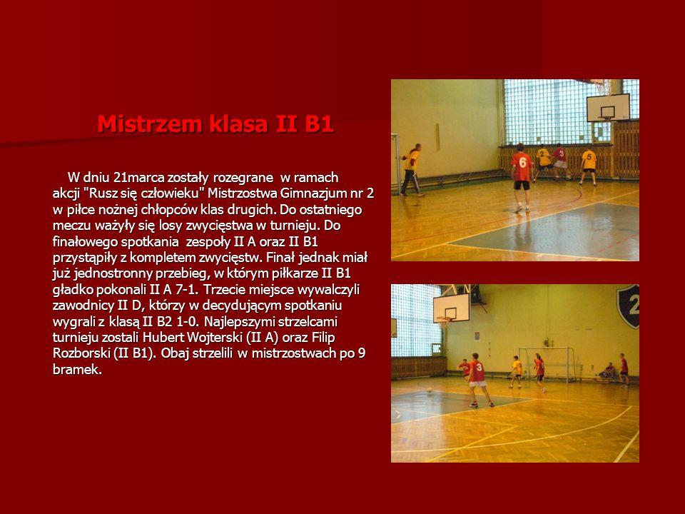Mistrzem klasa II B1 W dniu 21marca zostały rozegrane w ramach. akcji Rusz się człowieku Mistrzostwa Gimnazjum nr 2.