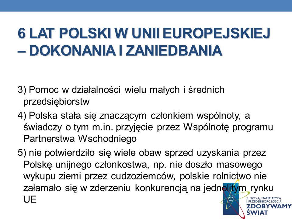 6 LAT POLSKI W UNII EUROPEJSKIEJ – DOKONANIA I ZANIEDBANIA