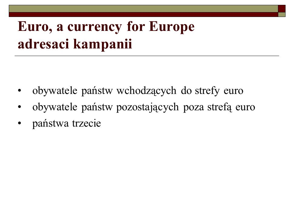 Euro, a currency for Europe adresaci kampanii