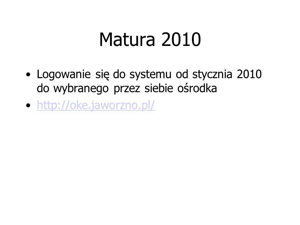 Matura 2010 Logowanie się do systemu od stycznia 2010 do wybranego przez siebie ośrodka.