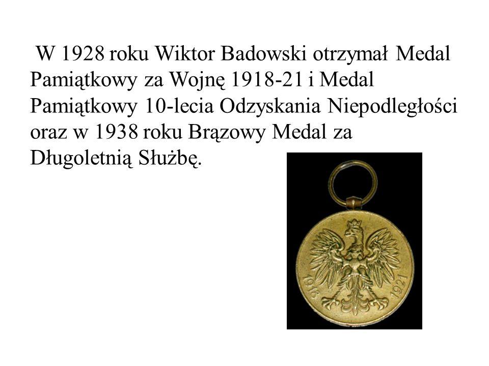 W 1928 roku Wiktor Badowski otrzymał Medal Pamiątkowy za Wojnę 1918-21 i Medal Pamiątkowy 10-lecia Odzyskania Niepodległości oraz w 1938 roku Brązowy Medal za Długoletnią Służbę.