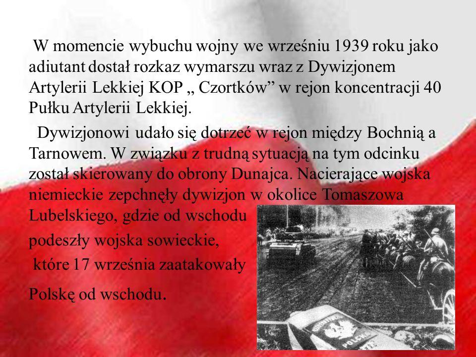 """W momencie wybuchu wojny we wrześniu 1939 roku jako adiutant dostał rozkaz wymarszu wraz z Dywizjonem Artylerii Lekkiej KOP """" Czortków w rejon koncentracji 40 Pułku Artylerii Lekkiej."""