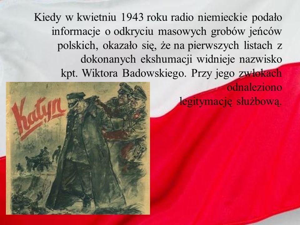 Kiedy w kwietniu 1943 roku radio niemieckie podało informacje o odkryciu masowych grobów jeńców polskich, okazało się, że na pierwszych listach z dokonanych ekshumacji widnieje nazwisko kpt.