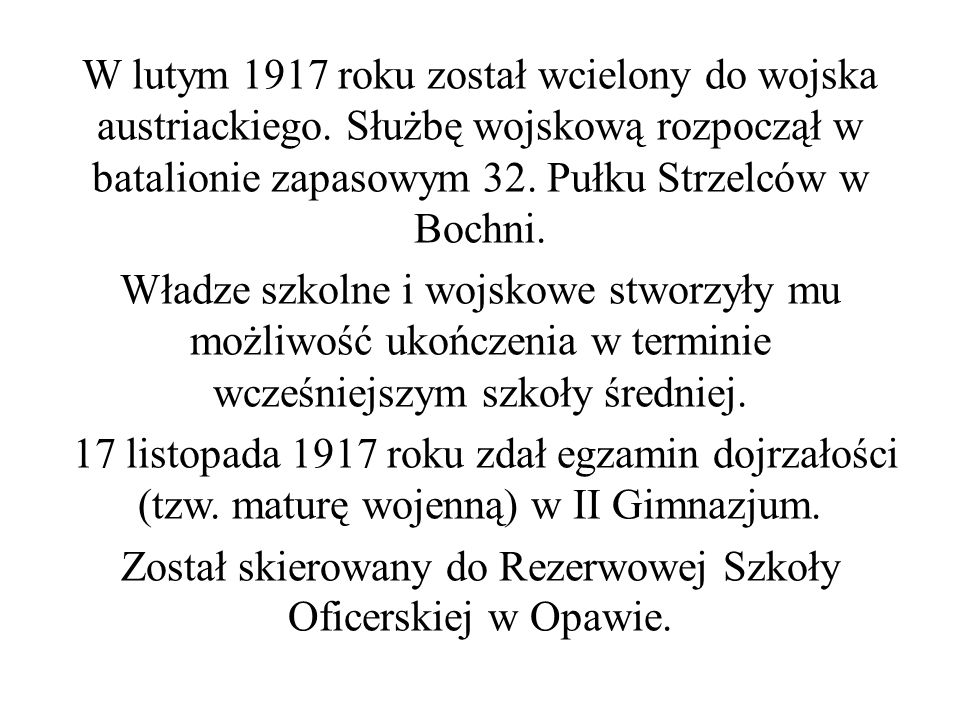 W lutym 1917 roku został wcielony do wojska austriackiego